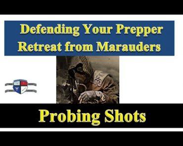 Defending Your Prepper Retreat from Marauders – Probing Shots