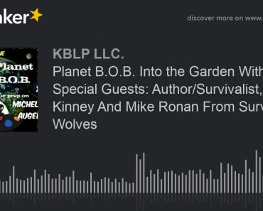 Planet B.O.B. Into the Garden With Special Guests: Author/Survivalist, Julie Kinney And Mike Ronan F