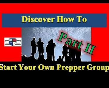 Discover How to Form Your Own Prepper Group – Part 2